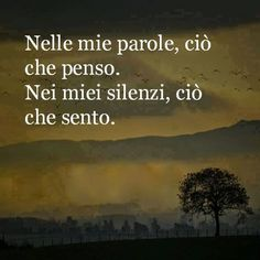 ~In my words, what I think. In my silence, what I think~ Italian Phrases, Italian Quotes, More Than Words, Some Words, Meaningful Quotes, Inspirational Quotes, Meaningful Life, Favorite Quotes, Best Quotes