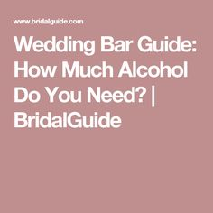 Wedding Bar Guide How Much Alcohol Do You Need