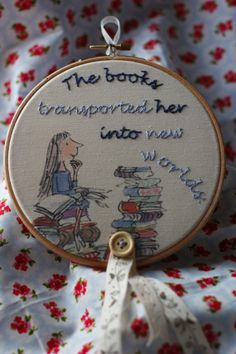 Rather marvellous hand embroidered Matilda hoop. Gorgeous picture and quote from Roald Dahl's classic book.