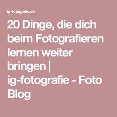 20 Dinge, die dich beim Fotografieren lernen weiter bringen | ig-fotografie - Foto Blog