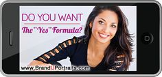"""DO YOU WANT - The """"YES"""" Formula? http://www.branduportraits.com/"""