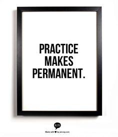 Practice  Makes  Permanent.