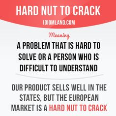 """Hard nut to crack"" is a problem that is hard to solve or a person who is difficult to understand. Example: Our product sells well in the States, but the European market is a hard nut to crack."