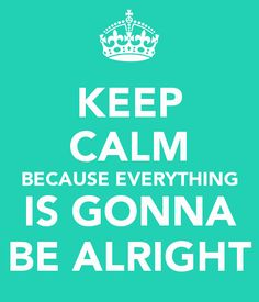 Everything Is Gonna Be Alright Quotes. QuotesGram by @quotesgram