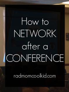 how to network after a conference // radmomcoolkid.com #blogging #networking
