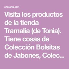 Visita los productos de la tienda Tramalia (de Tonia). Tiene cosas de Colección Bolsitas de Jabones, Colección Plantas de amigurumi, Colección Muñ