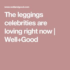 The leggings celebrities are loving right now | Well+Good