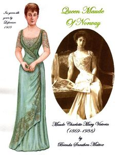 QUEEN MAUDE OF NORWAY Princess Maude was the youngest daughter of Edward VII. She and husband Carl became King and Queen of Norway in 1906. This paper doll features highlights from her vast surviving wardrobe. See it in person at the Victoria and Albert museum in London.