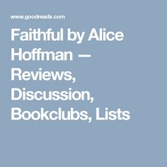 Faithful by Alice Hoffman — Reviews, Discussion, Bookclubs, Lists