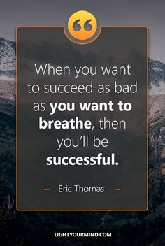 When you want to succeed as bad as you want to breathe, then you'll be successful.   Motivational quotes for success   Goal quotes   Passion quotes   Motivational Quotes   Procrastination quotes   motivational quotes for life  procrastination quotes no excuses #success #quotes #inspirational #inspired #quotesoftheday #instaquote #qotd #words #quotestoliveby #wisdom #quotestagram #lifequotes #inspirationalquotes