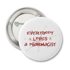 Everybody Loves A Pharmacist Pinback Button