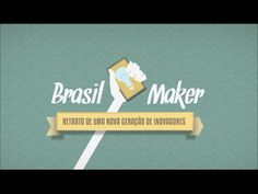 """Documenário """"Brasil Makers, retrato de uma nova geração de inovadores"""""""