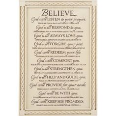 The Believe God plaque lists 11 ways that God is intimately involved in your life and reminds you to believe in Him in all that you do. It references numerous pieces of Scripture revealing some of God's many promises from His Word.
