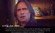 The look on Mr. Gold's face when he saw Belle standing there before him in the Season 1 Finale. It looked like he had suddenly forgotten how to breathe.