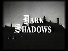 Dark Shadows (Beginning) - used to watch this all the time - creepy music