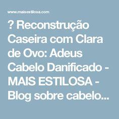 😍 Reconstrução Caseira com Clara de Ovo: Adeus Cabelo Danificado - MAIS ESTILOSA - Blog sobre cabelos, moda e beleza.