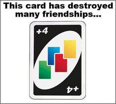 You never know who your friends are until you play UNO with them.