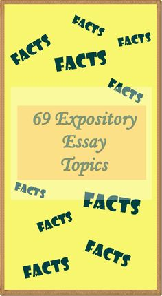 69 Expository Essay Topics.   Expository writing is a form of writing that gives information based on facts.
