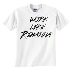 Work Like Rihanna Tshirt  Free Shipping  Work Like by impulsee