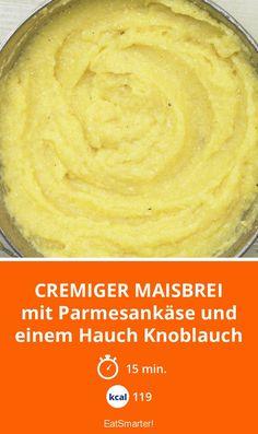 Cremiger Maisbrei - mit Parmesankäse und einem Hauch Knoblauch - smarter - Kalorien: 119 Kcal - Zeit: 15 Min. | eatsmarter.de
