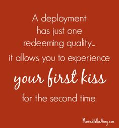 A deployment has just one redeeming quality.it allows you to experience your first kiss for the second time. It actually had more than just one redeeming quality. Deployment Quotes, Military Deployment, Military Spouse, Military Dating, Military Veterans, Airforce Wife, Marines Girlfriend, Military Girlfriend Quotes, Army Wife Quotes