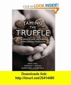 Taming the Truffle The History, Lore, and Science of the Ultimate Mushroom (9780881928600) Ian R. Hall, Gordon Brown, Alessandra Zambonelli , ISBN-10: 0881928607  , ISBN-13: 978-0881928600 ,  , tutorials , pdf , ebook , torrent , downloads , rapidshare , filesonic , hotfile , megaupload , fileserve