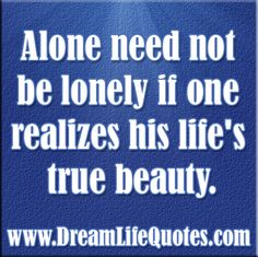 Alone need not be lonely  @Brooke Cornett
