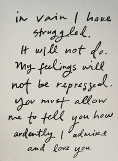 """""""How ardently I love you."""" -Pride & Prejudice...one of my favorite books. <3"""