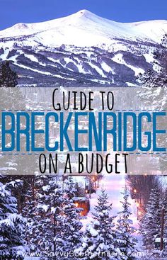 Guide to: Breckenridge on a Budget | Going skiing for cheap | Spring break in Breckenridge | Making Breckenridge cheap