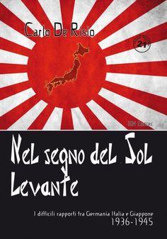 Nel segno del Sol Levante. I difficili rapporti tra Germania, Italia e Giappone 1936-1945.