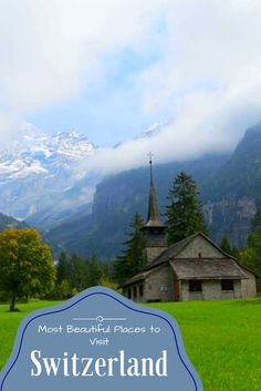 The most beautiful places to visit in the fairytale land of Switzerland.