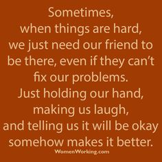 Sometimes when things are hard, we just need our friend to be there... love family quote friends love quote true love proof