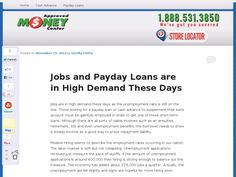 Jobs are in high demand these days as the unemployment rate is still on the rise. Those looking for a payday loan or cash advance to supplement their bank account must be gainfully employed in order to get one of these short-term loans.