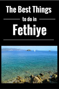 The best things to do in #Fethiye #Turkey #MiddleEast #Travel