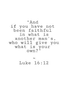 """And if you have not been faithful in what is another man's who will give you what is your own?"" Luke 16:12  #Bibleverse #Biblestudy #Scripture #Word #Devotional #BibleDaily #Instaverse #InstaDaily #DailyDevotional #DailyDevotion #InstaChurch #WordofGod #BibleVerseofTheDay #Scriptureoftheday #JesusDaily #JesusChristSaves #JesusIsMySaviour by kinyuasm"