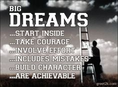 Big Dreams Start Inside, Take Courage, Involve Effort,Included Mistakes, Build Character