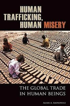 Human trafficking, human misery : the global trade in human beings by Alexis A. Library Center, John Kasich, Awareness Campaign, Forced Labor, Human Trafficking, Reading, Domestic Violence, Countries, Books