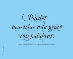 ♥ - Puedes acariciar a la gente con palabras.  Francis Scott Fitzgerald.