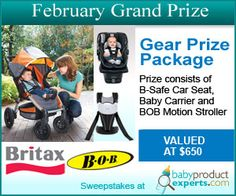 Enter to win our February Grand Prize a Gear Prize Package from Britax and Bob. Prize includes B-Safe Infant car seat, baby carrier and BOB Motion Stroller. http://babyproductexperts.com
