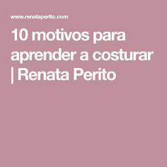 10 motivos para aprender a costurar | Renata Perito