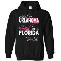 Just an OKLAHOMA Girl In a FLORIDA World - T-Shirt, Hoodie, Sweatshirt