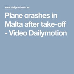 Plane crashes in Malta after take-off - Video Dailymotion