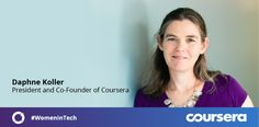 Coursera Blog • International Women's Day: Our Weeklong Reflections on  Women in Tech by Daphne Koller, President and Co-founder of Coursera, former CS prof. at Stanford University