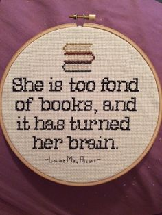 A personal favorite from my Etsy shop https://www.etsy.com/listing/292849111/louisa-may-alcott-book-quote-crossstitch