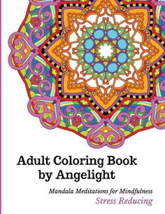 The Adult Coloring Book By Angelight Features 46 Beautifully Illustrated Relaxing Mandala Patterns To Soothe