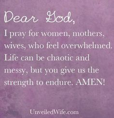Prayer Of The Day – Feeling Overwhelmed --- Dear Lord, I pray for women, mothers, wives, who feel overwhelmed. Life can be chaotic and messy, but you give us the strength to endure. You give us the wisdom to navigate. You give us your Holy Spirit [...]… Read More Here http://unveiledwife.com/prayer-of-the-day-feeling-overwhelmed/ #marriage #love