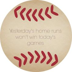 Yesterday's home runs won't win today's games #baseball #quotes #inspiration