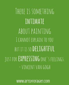 """""""There is something intimate about painting I cannot explain to you... - Van Gogh 