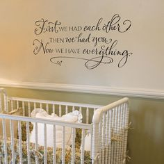 "Nursery art: ""First we had each other, then we had you, now we have everything."" :)"