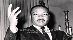 """MLK: Beyond Vietnam -- A Time to Break Silence (Full)http://www.americanrhetoric.com/speeches/mlkatimetobreaksilence.htm 'Those who cannot remember the past are condemned to repeat it.' - George Santayana. Spending money on war instead of investing in the people of this country.""""Silence is betrayal""""  we must speak up. Forty Seven Years,  invest in people not wars."""